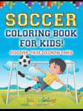 Soccer Coloring Book For Kids! Discover These Coloring Pages