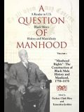 A Question of Manhood, Volume 1: A Reader in U.S. Black Men's History and Masculinity, Manhood Rights: The Construction of Black Male History and Manh