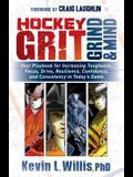Hockey Grit, Grind, and Mind: Your Playbook for Increasing Toughness, Focus, Drive, Resilience, Confidence, and Consistency in Today's Game