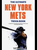 The Ultimate New York Mets Trivia Book: A Collection of Amazing Trivia Quizzes and Fun Facts for Die-Hard Mets Fans!