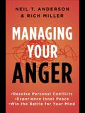 Managing Your Anger: Resolve Personal Conflicts, Experience Inner Peace, and Win the Battle for Your Mind