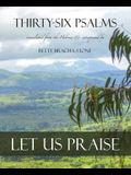 Thirty-Six Psalms: Let Us Praise
