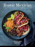 Rustic Mexican: Authentic Flavors for Everyday Cooking