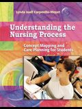 Understanding the Nursing Process: Concept Mapping and Care Planning for Students [With Teacher's Resource CDROM]
