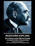 Rudyard Kipling - Actions and Reactions: My heart is heavy with the things I do not understand