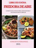 Libro de Cocina Freidora de Aire 2021 (Air Fryer Cookbook 2021 Spanish Version): Las Recetas de Aves de Corral Más Deliciosas Y Saludables Para Su Air