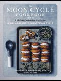 The Moon Cycle Cookbook: A Holistic Nutrition Guide for a Well-Balanced Menstrual Cycle