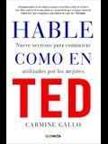 Hable Como en Ted: Nueve Secretos Para Comunicar Utilizados Por los Mejores = Talk Like TED