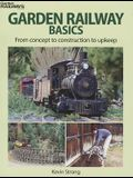 Garden Railway Basics: From Concept to Construction to Upkeep