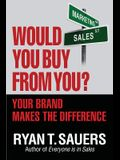 Would You Buy from You?: Your Brand Makes the Difference