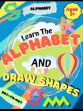 Learn the Alphabet and Draw Shapes: Children's Activity Book: Shapes, Lines and Letters Ages 3+: A Beginner Kids Tracing and Writing Practice Workbook