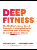Deep Fitness: The Mindful, Science-Based Strength-Training Method to Transform Your Well-Being in 30 Minutes a Week
