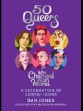 50 Queers Who Changed the World: A Celebration of Lgbtq+ Icons
