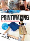 Printmaking: How to Print Anything on Everything