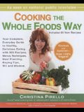 Cooking the Whole Foods Way: Your Complete, Everyday Guide to Healthy, Delicious Eating with 500 VeganRecipes , Menus, Techniques, Meal Planning, Buying Tips, Wit, and Wisdom