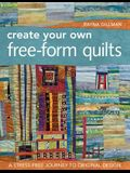 Create Your Own Free-Form Quilts-Print-On-Demand-Edition: A Stress-Free Journey to Original Design