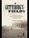 In Gettysburg's Fields: The Story of the Most Important Battle of the Civil War
