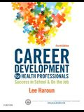 Career Development for Health Professionals: Success in School & on the Job, 4e