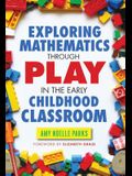 Exploring Mathematics Through Play in the Early Childhood Classroom