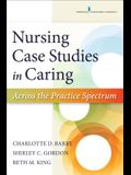 Nursing Case Studies in Caring: Across the Practice Spectrum