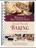 Wanda E. Brunstetter's Amish Friends Baking Cookbook: Nearly 200 Delightful Baked Goods Recipes from Amish Kitchens