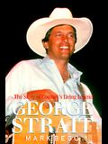 George Strait: The Story of Country's Living Legend: The Story of Country's Living Legend