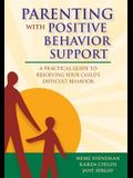 Parenting with Positive Behavior Support: A Practical Guide to Resolving Your Child's Difficult Behavior
