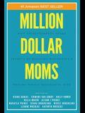 Million Dollar Moms: Mom Entrepreneurs Share Secrets of Building Businesses & Raising Highly Successful Kids