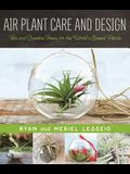 Air Plant Care and Design: Tips and Creative Ideas for the Worlda's Easiest Plants