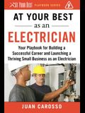 At Your Best as an Electrician: Your Playbook for Building a Successful Career and Launching a Thriving Small Business as an Electrician