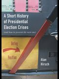 A Short History of Presidential Election Crises: (and How to Prevent the Next One)