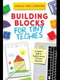Building Blocks for Tiny Techies: A Teacher's Guide to Digital Learning in Primary Classrooms