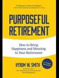 Purposeful Retirement: How to Bring Happiness and Meaning to Your Retirement (Volunteer Work, Retirement Planning, Retirement Gift)