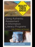Using Authentic Assessment in Information Literacy Programs: Tools, Techniques, and Strategies