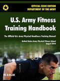U.S. Army Fitness Training Handbook: The Official U.S. Army Physical Readiness Training Manual (August 2010 revision, Training Circular TC 3-22.20)