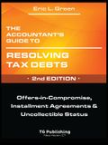The Accountant's Guide to Resolving Tax Debts: Offers-in-Compromise, Installment Agreements & Uncollectible Status - 2nd Edition