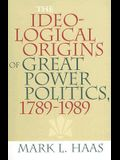 The Ideological Origins of Great Power Politics, 1789-1989