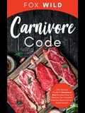 Carnivore Code The Ultimate Guide to Carnivore Diet, the Ideal Way To Restore Our Ancestral Diet that Burns Fat and Builds Muscle