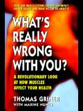 What's Really Wrong with You?: A Revolutionary Look at How Muscles Affect Your Health