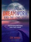 Precognitive Dreamwork and the Long Self: Interpreting Messages from Your Future