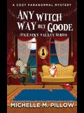 Any Witch Way But Goode: A Cozy Paranormal Mystery