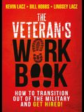 The Veteran's Work Book: How to Transition Out of the Military and Get Hired!