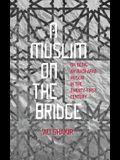A Muslim on the Bridge: On Being an Iraqi-Arab Muslim in the Twenty-First Century