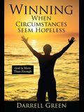 Winning When Circumstances Seem Hopeless: God Is More Than Enough