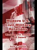 Modern U.S. Civil-Military Relations: Wielding the Terrible Swift Sword