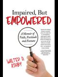 Impaired, But Empowered: A Memoir of Faith, Fortitude and Fortune
