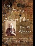 The Life Story of Albert Pike
