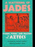 A Scattering of Jades: Stories, Poems, and Prayers of the Aztecs