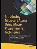 Introducing Microsoft Access Using Macro Programming Techniques: An Introduction to Desktop Database Development by Example