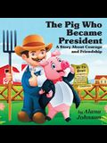 The Pig Who Became President: A Story about Courage and Friendship